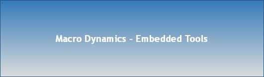 Macro Dynamics - Embedded Tools